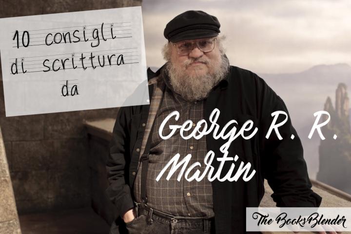 consigli di scrittura - george r.r. martin