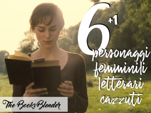 6 (+1) personaggi femminili letterari cazzuti