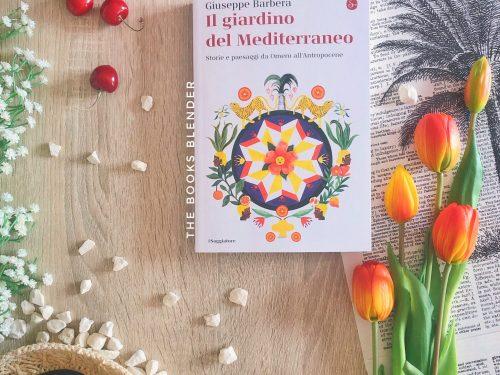 Il Giardino del Mediterraneo. Storie e Paesaggi da Omero all'Antropocene